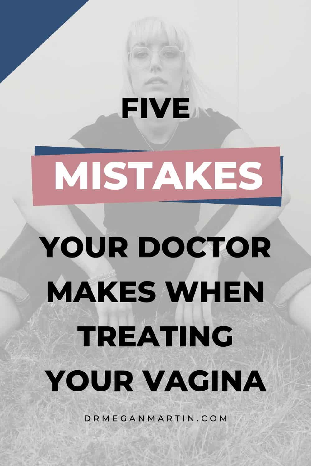 5 mistakes doctors make when treating your vagina